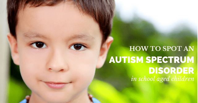 How to spot an Autism Spectrum Disorder in school aged children